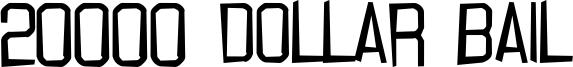 20000 Dollar Bail Font