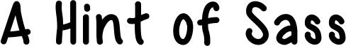 A Hint of Sass Font