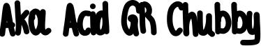 Aka Acid GR Chubby Font