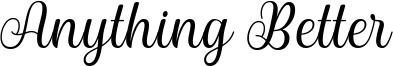 Anything Better Font