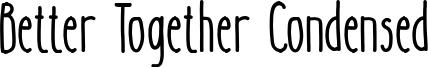 Better Together Condensed Font