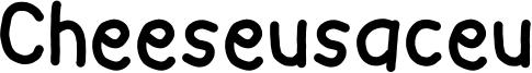 Cheeseusaceu Font