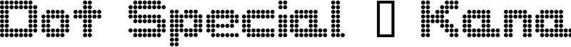 Dot Special + Kana Font