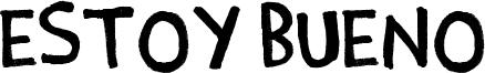 Estoy Bueno Font