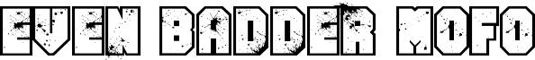 Even Badder Mofo Font