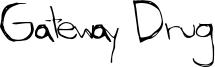 Gateway Drug Font