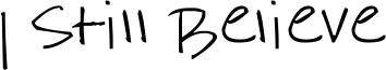 I Still Believe Font