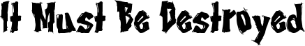 It Must Be Destroyed Font