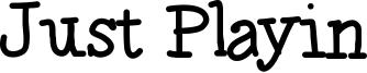 Just Playin Font
