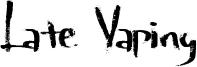 Late Vaping Font