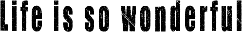 Life is so wonderful Font