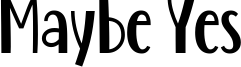 Maybe Yes Font