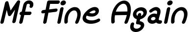 Mf Fine Again Italic.ttf