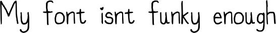 My font isnt funky enough Font