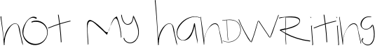 Not My Handwriting Font