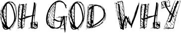 Oh God Why Font