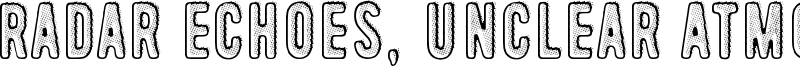 Radar Echoes, Unclear Atmospher Font