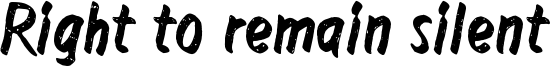 Right to remain silent Font