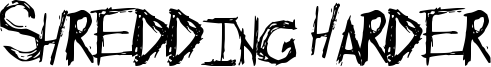 Shredding Harder Font