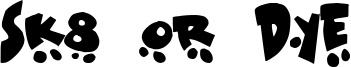 Sk8 or Dye Font