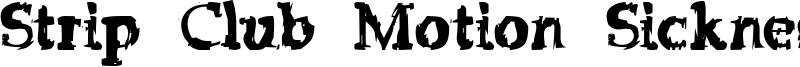 Strip Club Motion Sickness Font