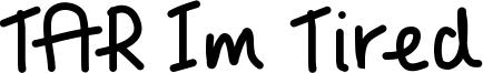 TAR Im Tired Font
