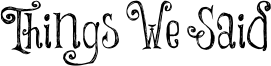 Things We Said Font