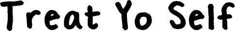 Treat Yo Self Font