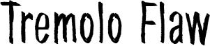 Tremolo Flaw Font