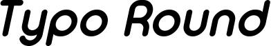 Typo_Round_Bold_Italic_Demo.otf