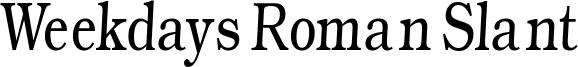 Weekdays Roman Slant Font
