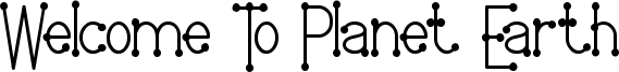 Welcome To Planet Earth Font