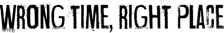 Wrong time, right place Font