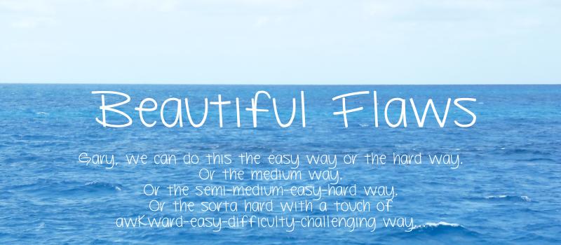 Beautiful Flaws