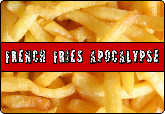 French Fries Apocalypse