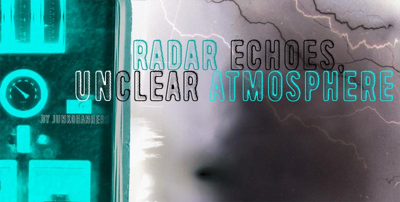 Radar Echoes, Unclear Atmospher
