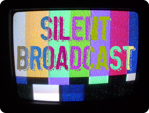 Silent Broadcast